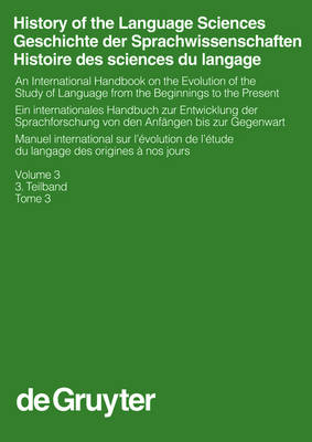 History of the Language Sciences / Geschichte der Sprachwissenschaften / Histoire des sciences du langage. 3. Teilband