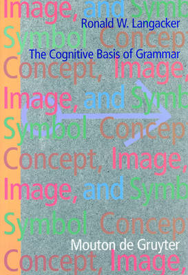 Concept, Image, and Symbol: The Cognitive Basis of Grammar