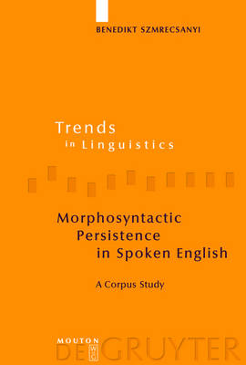 Morphosyntactic Persistence in Spoken English: A Corpus Study at the Intersection of Variationist Sociolinguistics, Psycholinguistics, and Discourse Analysis