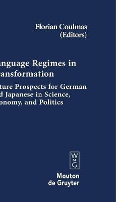 Language Regimes in Transformation: Future Prospects for German and Japanese in Science, Economy, and Politics