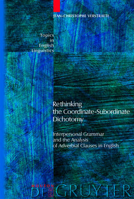Rethinking the Coordinate-Subordinate Dichotomy: Interpersonal Grammar and the Analysis of Adverbial Clauses in English