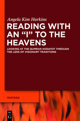 """Reading with an """"I"""" to the Heavens: Looking at the Qumran Hodayot through the Lens of Visionary Traditions"""