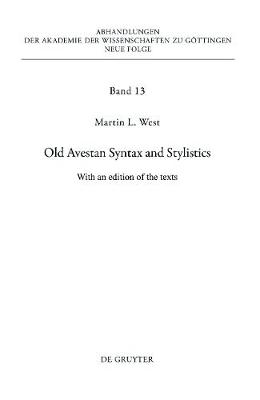 Old Avestan Syntax and Stylistics: With an edition of the texts