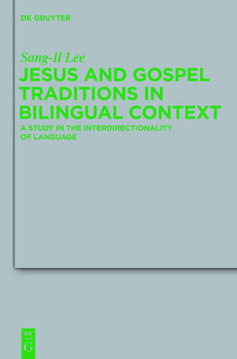 Jesus and Gospel Traditions in Bilingual Context: A Study in the Interdirectionality of Language
