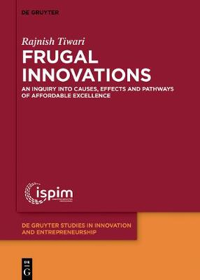 Frugal Innovations: An Inquiry into Causes, Effects and Pathways of Affordable Excellence