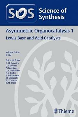 Science of Synthesis 2011: Volume 2011/6: Asymmetric Organocatalysis 1: Lewis Base and Acid Catalysts: 1