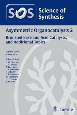 Science of Synthesis 2011: Volume 2011/7: Asymmetric Organocatalysis 2: Bronsted Base and Acid Catalysts, and Additional Topics: 2