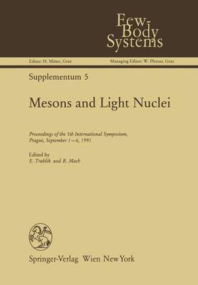 Mesons and Light Nuclei: Proceedings of the 5th International Symposium, Prague, September 1-6, 1991