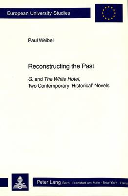 """Reconstructing the Past: """"G."""" and """"The White Hotel"""" - Two Contemporary Historical Novels"""