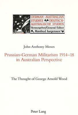 Prussian-German Militarism 1914-18 in Australian Perspective: Thought of George Arnold Wood