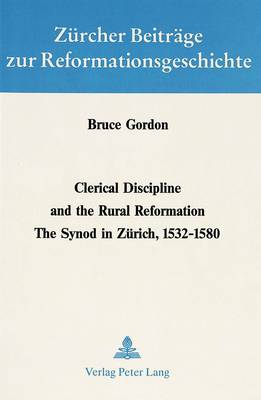 Clerical Discipline and the Rural Reformation: The Synod in Zurich, 1532-1580