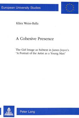 """Cohesive Presence: Girl Image as Subtext in James Joyce's """"Portrait of the Artist as a Young Man"""""""