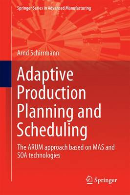 Adaptive Production Planning and Scheduling: The ARUM approach based on MAS and SOA technologies