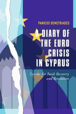A Diary of the Euro Crisis in Cyprus: Lessons for Bank Recovery and Resolution
