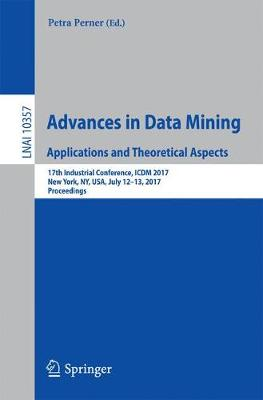 Advances in Data Mining. Applications and Theoretical Aspects: 17th Industrial Conference, ICDM 2017, New York, NY, USA, July 12-13, 2017, Proceedings