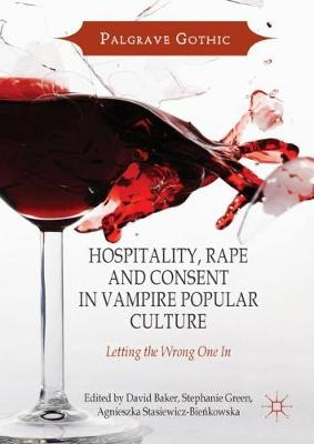 Hospitality, Rape and Consent in Vampire Popular Culture: Letting the Wrong One In