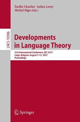 Developments in Language Theory: 21st International Conference, DLT 2017, Liege, Belgium, August 7-11, 2017, Proceedings