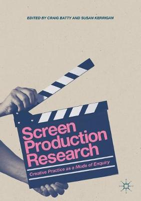 Screen Production Research: Creative Practice as a Mode of Enquiry