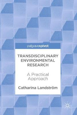 Transdisciplinary Environmental Research: A Practical Approach