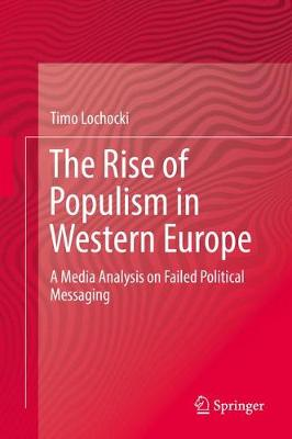 The Rise of Populism in Western Europe: A Media Analysis on Failed Political Messaging