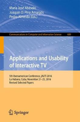 Applications and Usability of Interactive TV: 5th Iberoamerican Conference, jAUTI 2016, La Habana, Cuba, November 21-25, 2016, Revised Selected Papers