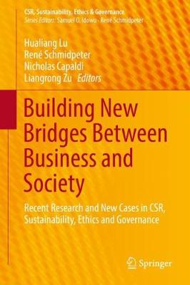 Building New Bridges Between Business and Society: Recent Research and New Cases in CSR, Sustainability, Ethics and Governance