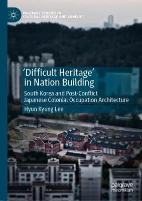 'Difficult Heritage' in Nation Building: South Korea and Post-Conflict Japanese Colonial Occupation Architecture