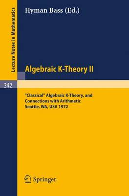 """Algebraic K-Theory II. Proceedings of the Conference Held at the Seattle Research Center of Battelle Memorial Institute, August 28 - September 8, 1972: """"Classical"""" Algebraic K-Theory, and Connections with Arithmetic"""