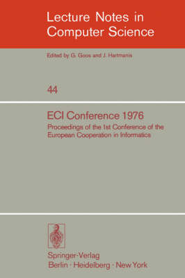 ECI Conference 1976: Proceedings of the 1st Conference of the European Cooperation in Informatics, Amsterdam, August 9-12, 1976