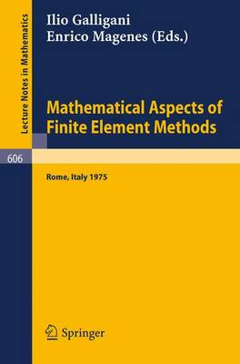 Mathematical Aspects of Finite Element Methods: Proceedings of the Conference Held in Rome, December 10 - 12, 1975
