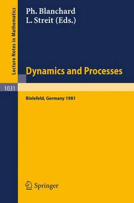 Dynamics and Processes: Proceedings of the Third Encounter in Mathematics and Physics, Held in Bielefeld, Germany, Nov. 30-Dec. 4, 1981