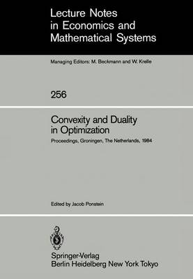 Convexity and Duality in Optimization: Proceedings of the Symposium on Convexity and Duality in Optimization Held at the University of Groningen, The Netherlands June 22, 1984