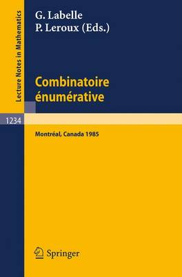 """Combinatoire Enumerative: Proceedings of the """"Colloque De Combinatoire Enumerative"""", Held at Universite Du Quebec a Montreal, May 28 - June 1, 1985"""
