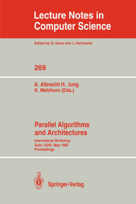 Parallel Algorithms and Architectures: International Workshop Suhl, GDR, May 25-30, 1987; Proceedings