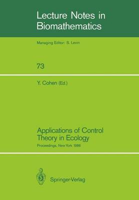 Applications of Control Theory in Ecology: Proceedings of the Symposium on Optimal Control Theory held at the State University of New York, Syracuse, New York, August 10-16, 1986