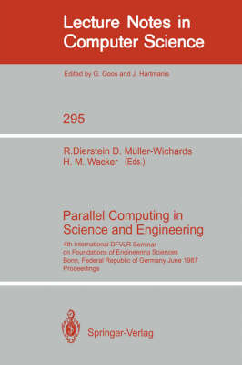 Parallel Computing in Science and Engineering: 4th International DFVLR Seminar on Foundations of Engineering Sciences, Bonn, FRG, June 25/26, 1987