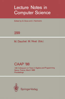 CAAP '88: 13th Colloquium on Trees in Algebra and Programming Nancy, France, March 21-24, 1988. Proceedings