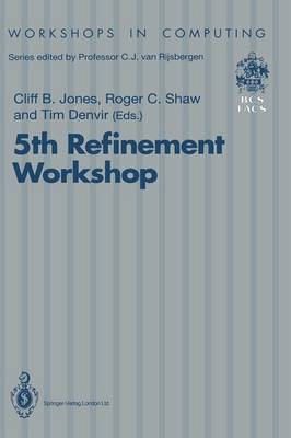 5th Refinement Workshop: Proceedings of the 5th Refinement Workshop, organised by BCS-FACS, London, 8-10 January 1992