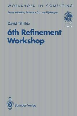 6th Refinement Workshop: Proceedings of the 6th Refinement Workshop, organised by BCS-FACS, London, 5-7 January 1994