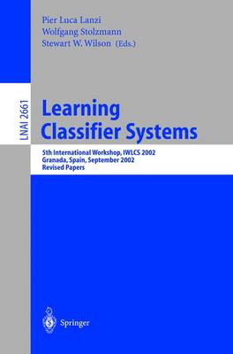 Learning Classifier Systems: 5th International Workshop, IWLCS 2002, Granada, Spain, September 7-8, 2002, Revised Papers