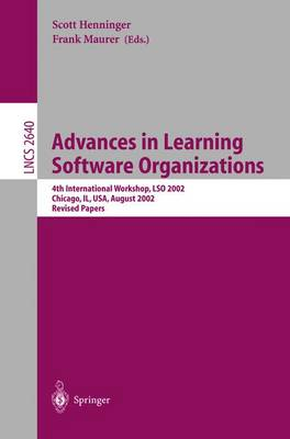 Advances in Learning Software Organizations: 4th International Workshop, LSO 2002, Chicago, IL, USA, August 6, 2002, Revised Papers