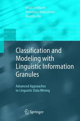 Classification and Modeling with Linguistic Information Granules: Advanced Approaches to Linguistic Data Mining