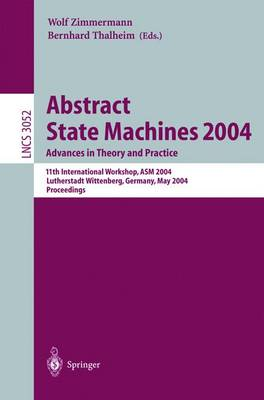 Abstract State Machines 2004. Advances in Theory and Practice: 11th International Workshop, ASM 2004, Lutherstadt Wittenberg, Germany, May 24-28, 2004. Proceedings