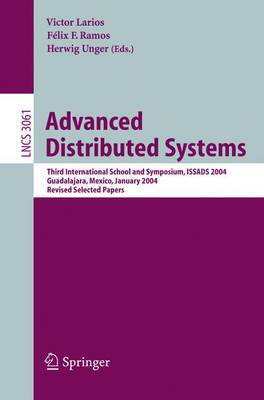 Advanced Distributed Systems: Third International School and Symposium, ISSADS 2004, Guadalajara, Mexico, January 24-30, 2004, Revised Papers