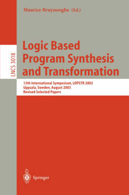 Logic Based Program Synthesis and Transformation: 13th International Symposium LOPSTR 2003, Uppsala, Sweden, August 25-27, 2003, Revised Selected Papers