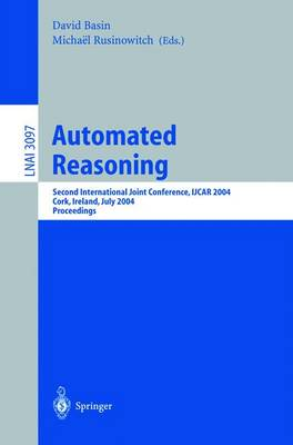 Automated Reasoning: Second International Joint Conference, IJCAR 2004, Cork, Ireland, July 4-8, 2004, Proceedings