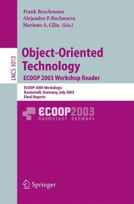 Object-Oriented Technology. ECOOP 2003 Workshop Reader: ECOOP 2003 Workshops, Darmstadt, Germany, July 21-25, 2003, Final Reports