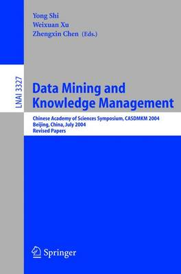 Data Mining and Knowledge Management: Chinese Academy of Sciences Symposium CASDMKD 2004, Beijing, China, July 12-14, 2004, Revised Paper