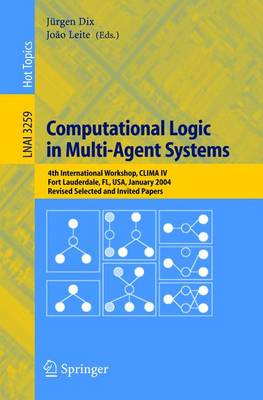 Computational Logic in Multi-Agent Systems: 4th International Workshop, CLIMA IV, Fort Lauderdale, FL, USA, January 6-7, 2004, Revised Selected and Invited Papers