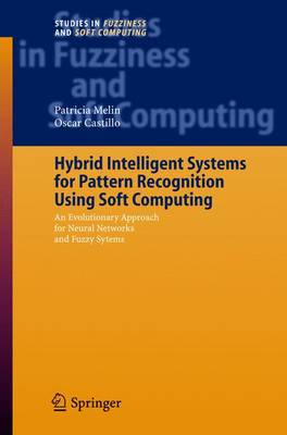 Hybrid Intelligent Systems for Pattern Recognition Using Soft Computing: An Evolutionary Approach for Neural Networks and Fuzzy Systems